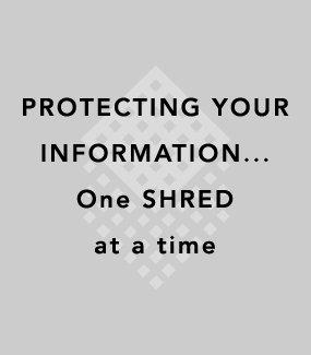 PROTECTING YOUR INFORMATION...one SHRED at a time