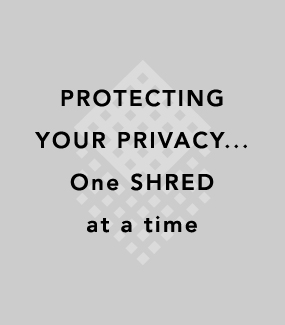 PROTECTING YOUR PRIVACY...one SHRED at a time