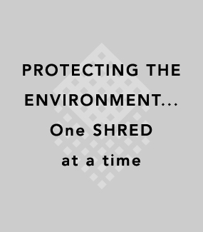 PROTECTING THE ENVIRONMENT...one SHRED at a time